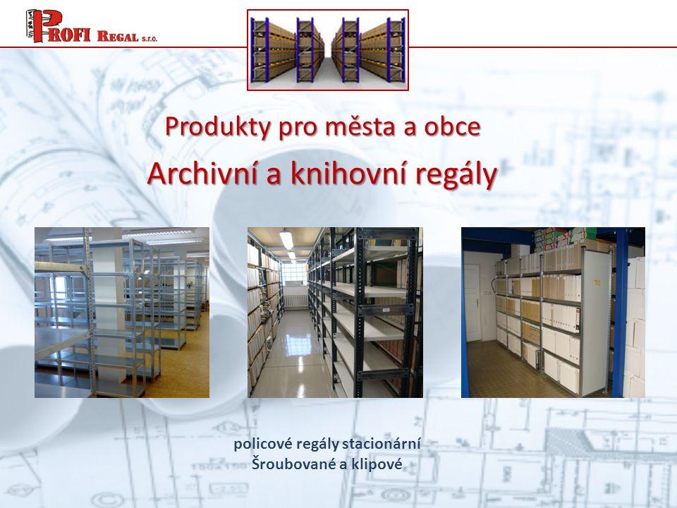 policové regály stacionární Šroubované a klipové Produkty pro města a obce Archivní a knihovní regály