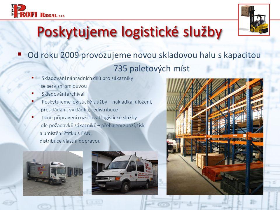 Poskytujeme logistické služby  Od roku 2009 provozujeme novou skladovou halu s kapacitou 735 paletových míst  Skladování náhradních dílů pro zákazníky se servisní smlouvou  Skladování archiválií  Poskytujeme logistické služby – nakládka, uložení, přeskládání, vykládka, redistribuce  Jsme připraveni rozšiřovat logistické služby dle požadavků zákazníků – přebalení zboží, tisk a umístění štítku s EAN, distribuce vlastní dopravou