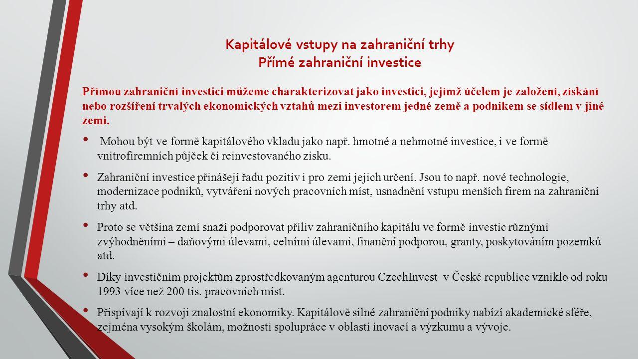 Kapitálové vstupy na zahraniční trhy Přímé zahraniční investice Přímou zahraniční investici můžeme charakterizovat jako investici, jejímž účelem je založení, získání nebo rozšíření trvalých ekonomických vztahů mezi investorem jedné země a podnikem se sídlem v jiné zemi.