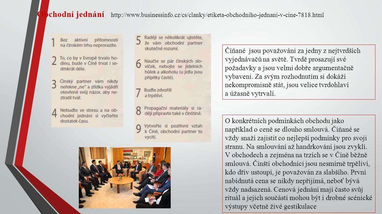 Obchodní jednání http://www.businessinfo.cz/cs/clanky/etiketa-obchodniho-jednani-v-cine-7818.html Číňané jsou považováni za jedny z nejtvrdších vyjednávačů na světě.
