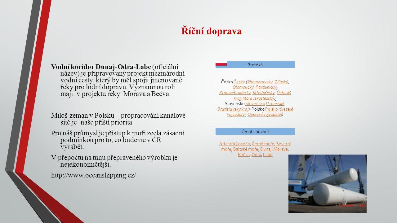 Říční doprava Vodní koridor Dunaj-Odra-Labe (oficiální název) je připravovaný projekt mezinárodní vodní cesty, který by měl spojit jmenované řeky pro lodní dopravu.