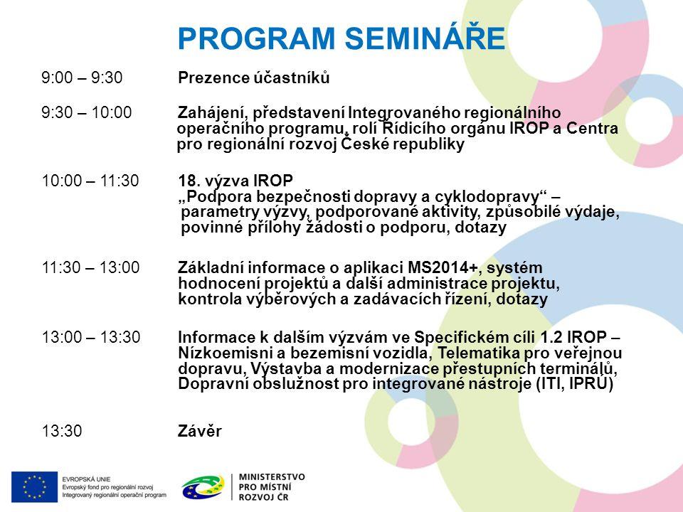 PROGRAM SEMINÁŘE 9:00 – 9:30Prezence účastníků 9:30 – 10:00Zahájení, představení Integrovaného regionálního operačního programu, rolí Řídicího orgánu IROP a Centra pro regionální rozvoj České republiky 10:00 – 11:3018.