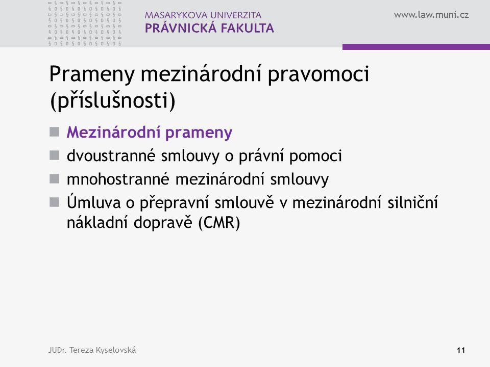 www.law.muni.cz Prameny mezinárodní pravomoci (příslušnosti) Mezinárodní prameny dvoustranné smlouvy o právní pomoci mnohostranné mezinárodní smlouvy Úmluva o přepravní smlouvě v mezinárodní silniční nákladní dopravě (CMR) JUDr.