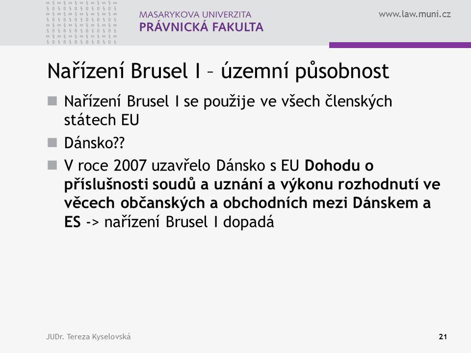 www.law.muni.cz Nařízení Brusel I – územní působnost Nařízení Brusel I se použije ve všech členských státech EU Dánsko?.
