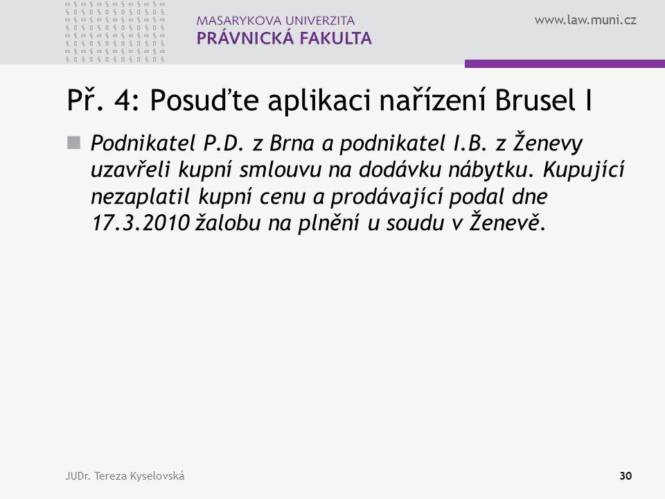 www.law.muni.cz Př. 4: Posuďte aplikaci nařízení Brusel I Podnikatel P.D.