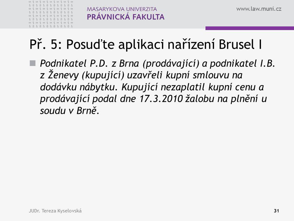 www.law.muni.cz Př. 5: Posuďte aplikaci nařízení Brusel I Podnikatel P.D.