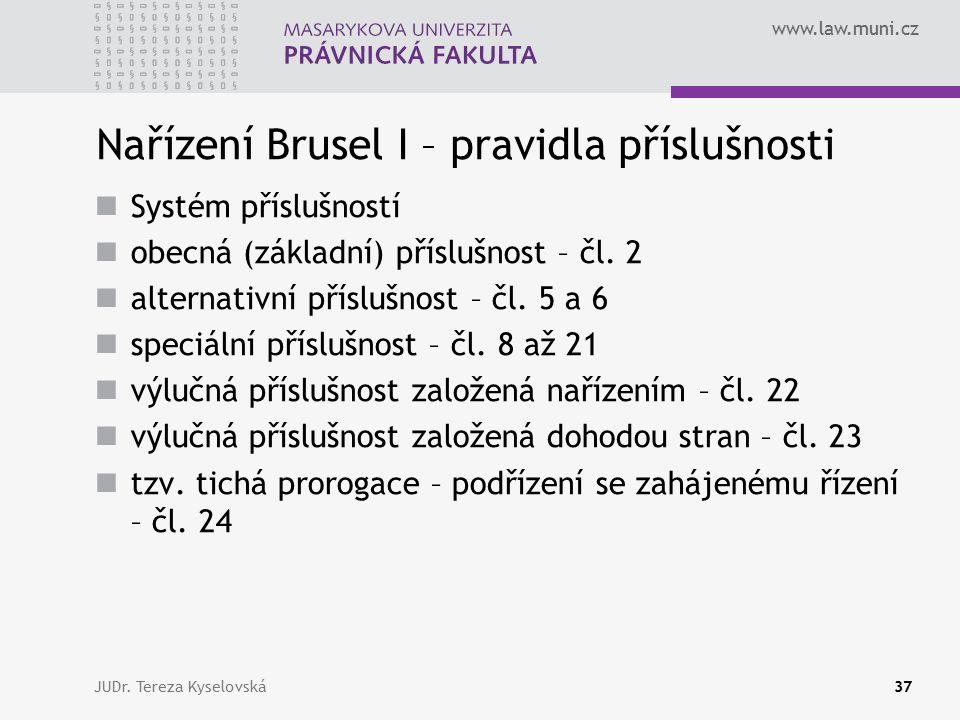 www.law.muni.cz Nařízení Brusel I – pravidla příslušnosti Systém příslušností obecná (základní) příslušnost – čl.