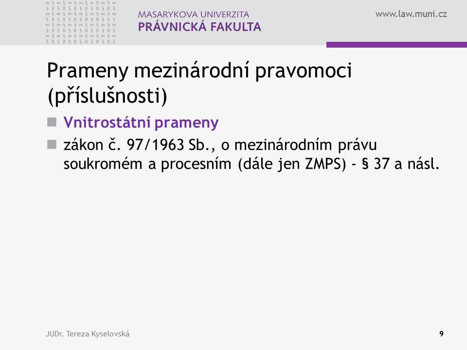 www.law.muni.cz Prameny mezinárodní pravomoci (příslušnosti) Unijní prameny nařízením Rady (ES) č.