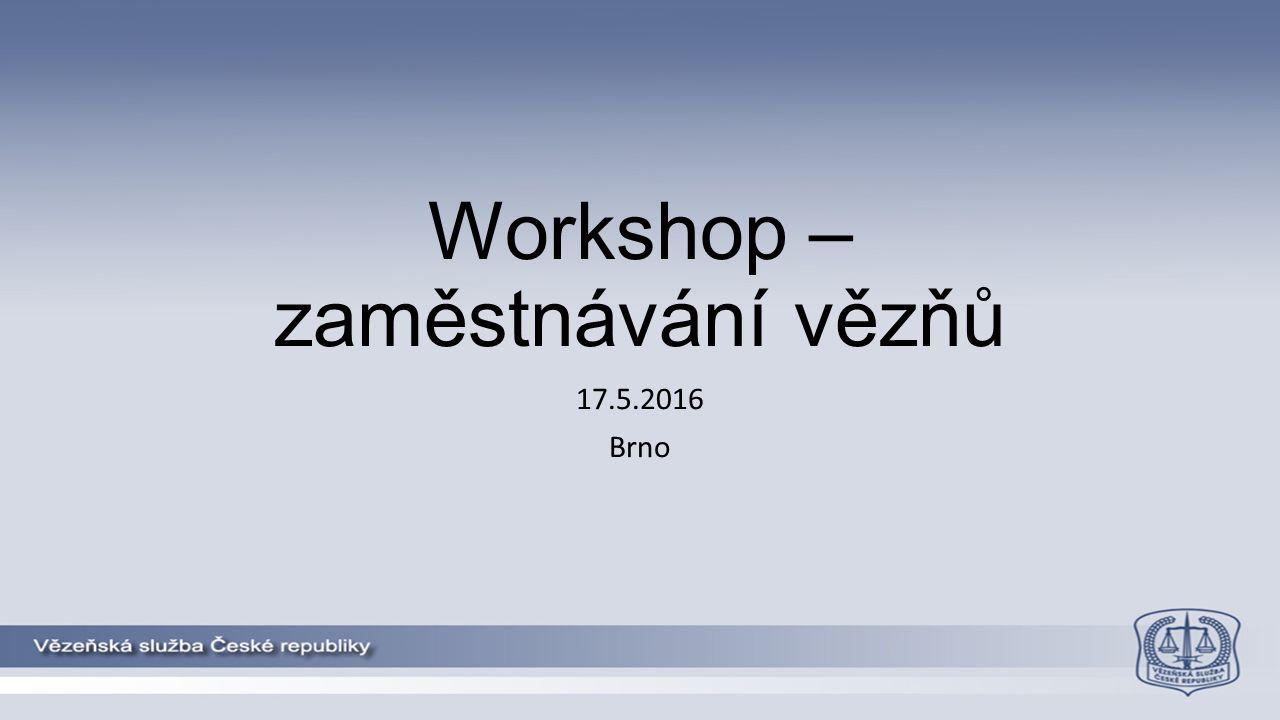 Workshop – zaměstnávání vězňů 17.5.2016 Brno