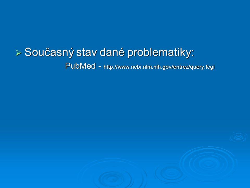  Současný stav dané problematiky: PubMed - http://www.ncbi.nlm.nih.gov/entrez/query.fcgi