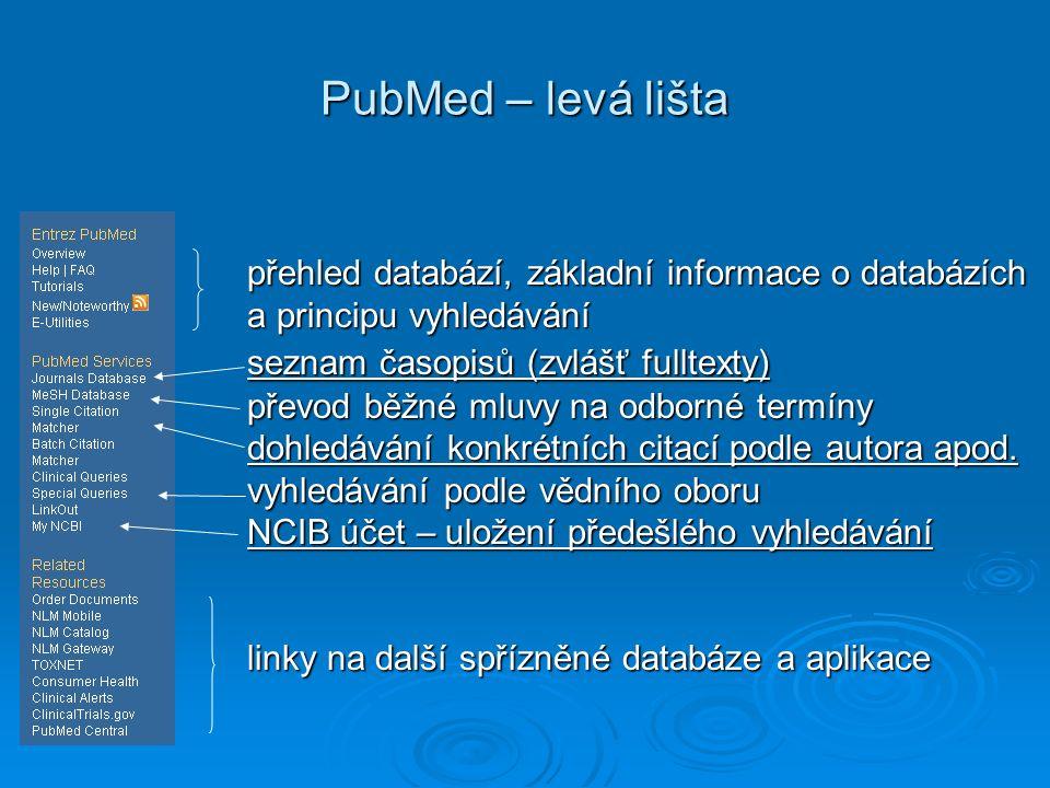 PubMed – levá lišta přehled databází, základní informace o databázích a principu vyhledávání seznam časopisů (zvlášť fulltexty) seznam časopisů (zvlášť fulltexty) převod běžné mluvy na odborné termíny dohledávání konkrétních citací podle autora apod.
