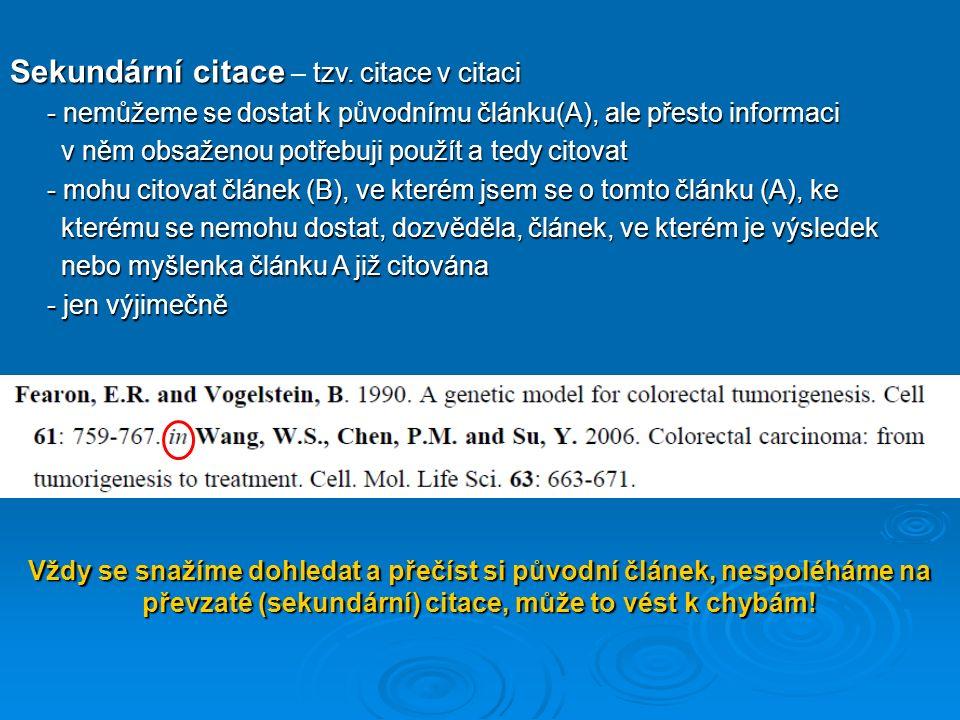 Sekundární citace tzv. citace v citaci Sekundární citace – tzv. citace v citaci - nemůžeme se dostat k původnímu článku(A), ale přesto informaci - nem