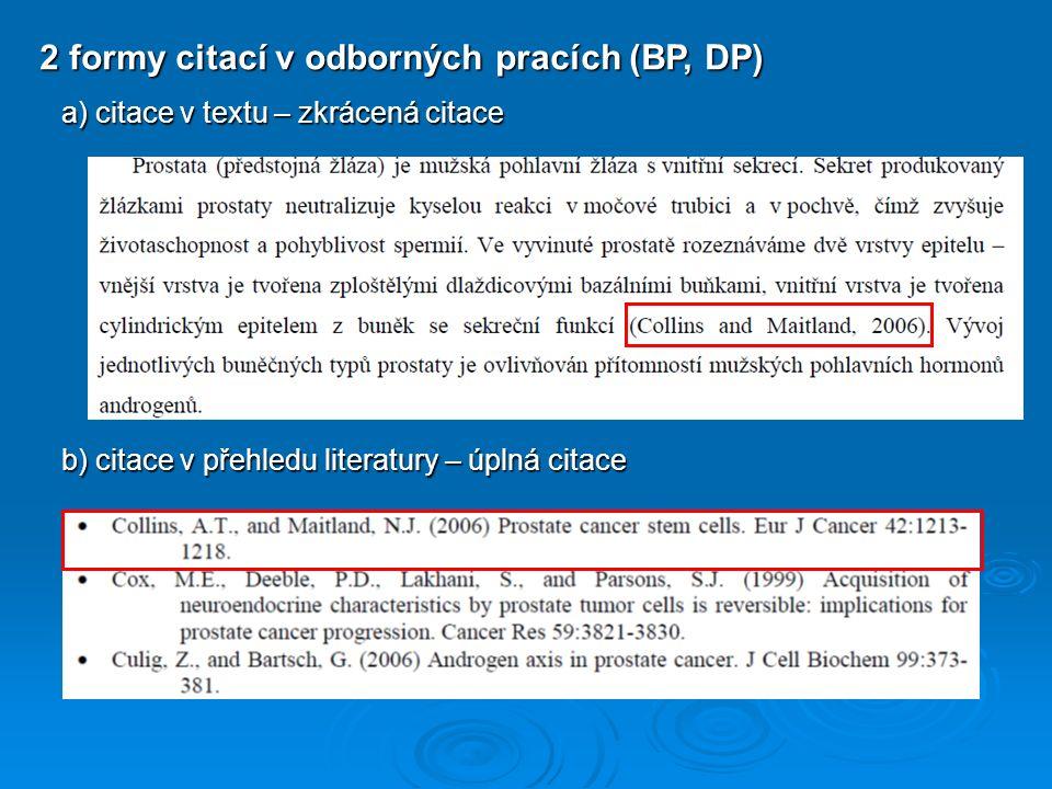 2 formy citací v odborných pracích (BP, DP) a) citace v textu – zkrácená citace b) citace v přehledu literatury – úplná citace