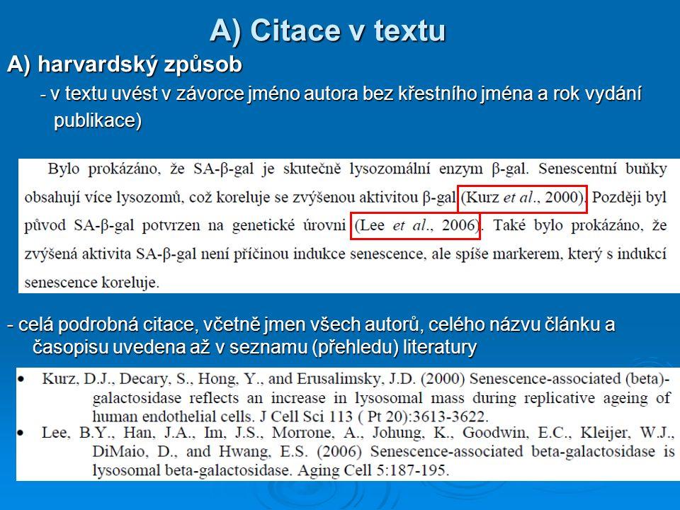 A) Citace v textu A) harvardský způsob - v textu uvést v závorce jméno autora bez křestního jména a rok vydání - v textu uvést v závorce jméno autora