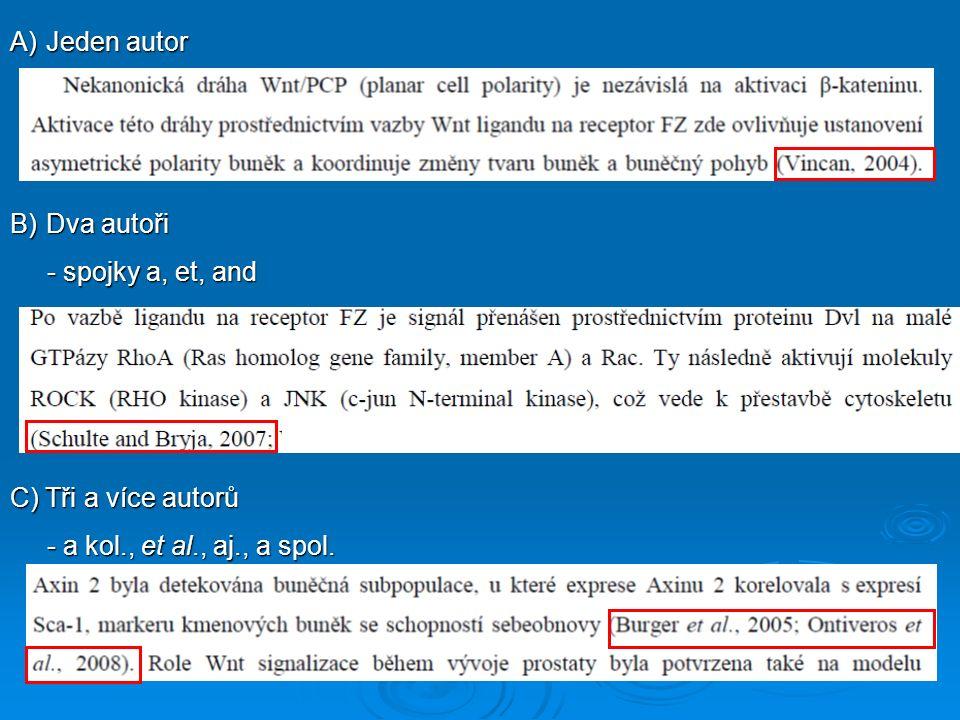A)Jeden autor B)Dva autoři - spojky a, et, and - spojky a, et, and C) Tři a více autorů - a kol., et al., aj., a spol.