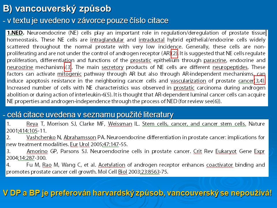 B) vancouverský způsob v textu je uvedeno v závorce pouze číslo citace - v textu je uvedeno v závorce pouze číslo citace celá citace uvedena v seznamu
