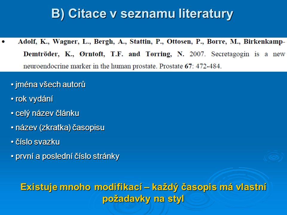 B) Citace v seznamu literatury jména všech autorů jména všech autorů rok vydání rok vydání celý název článku celý název článku název (zkratka) časopis