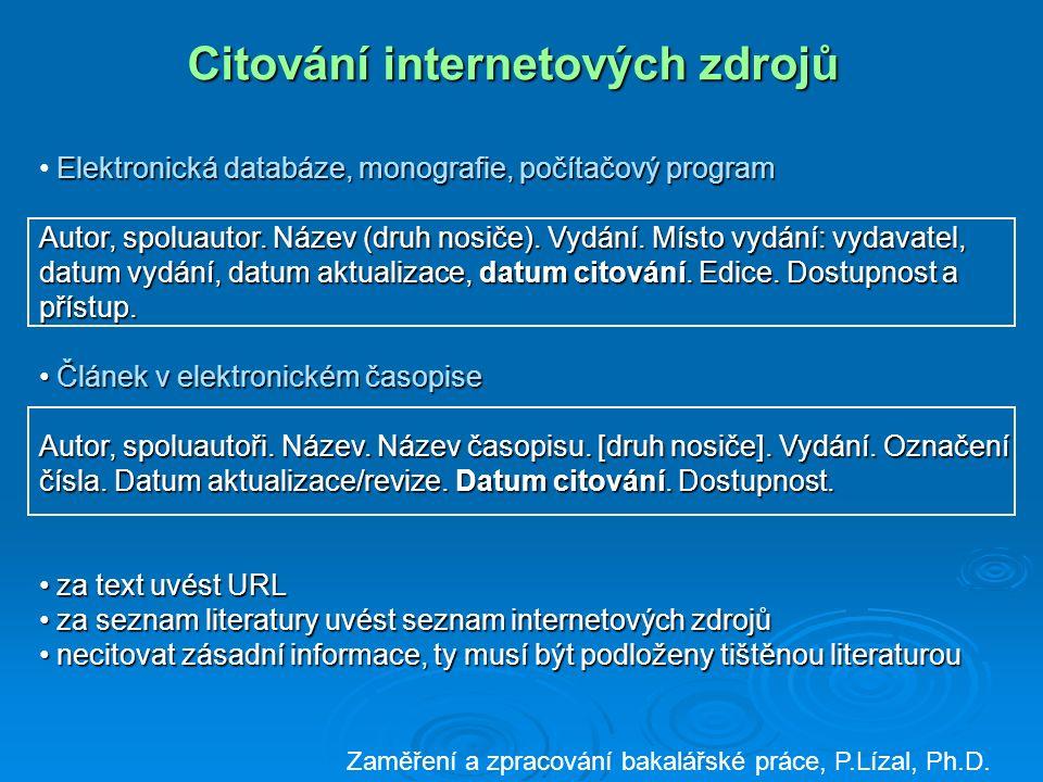 Citování internetových zdrojů Elektronická databáze, monografie, počítačový program Autor, spoluautor.