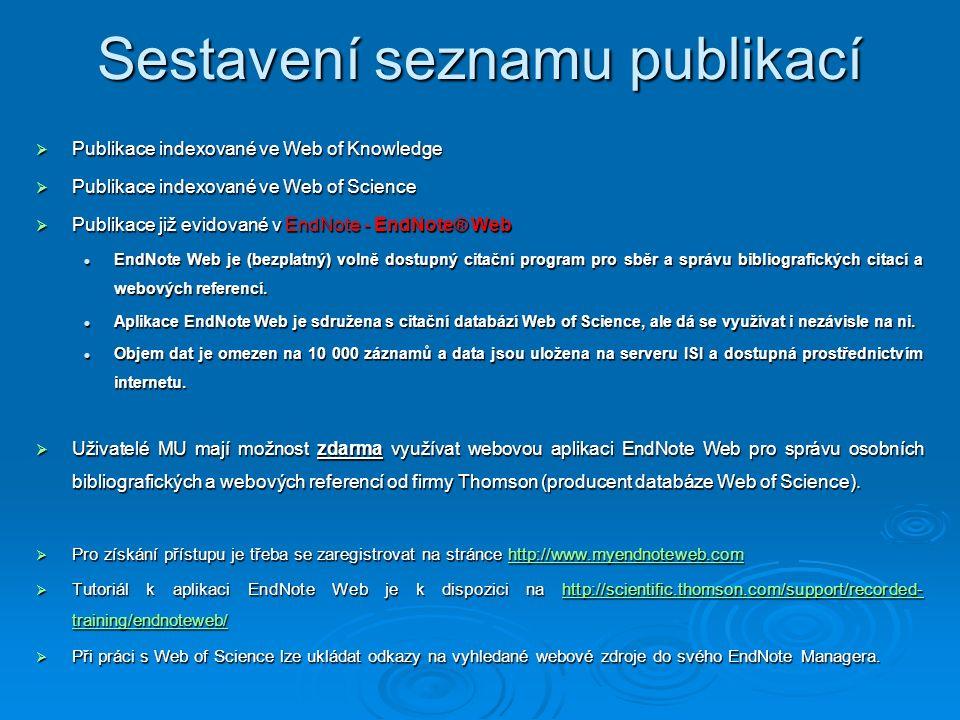 Sestavení seznamu publikací  Publikace indexované ve Web of Knowledge  Publikace indexované ve Web of Science  Publikace již evidované v EndNote - EndNote® Web  Publikace již evidované v EndNote - EndNote® Web EndNote Web je (bezplatný) volně dostupný citační program pro sběr a správu bibliografických citací a webových referencí.