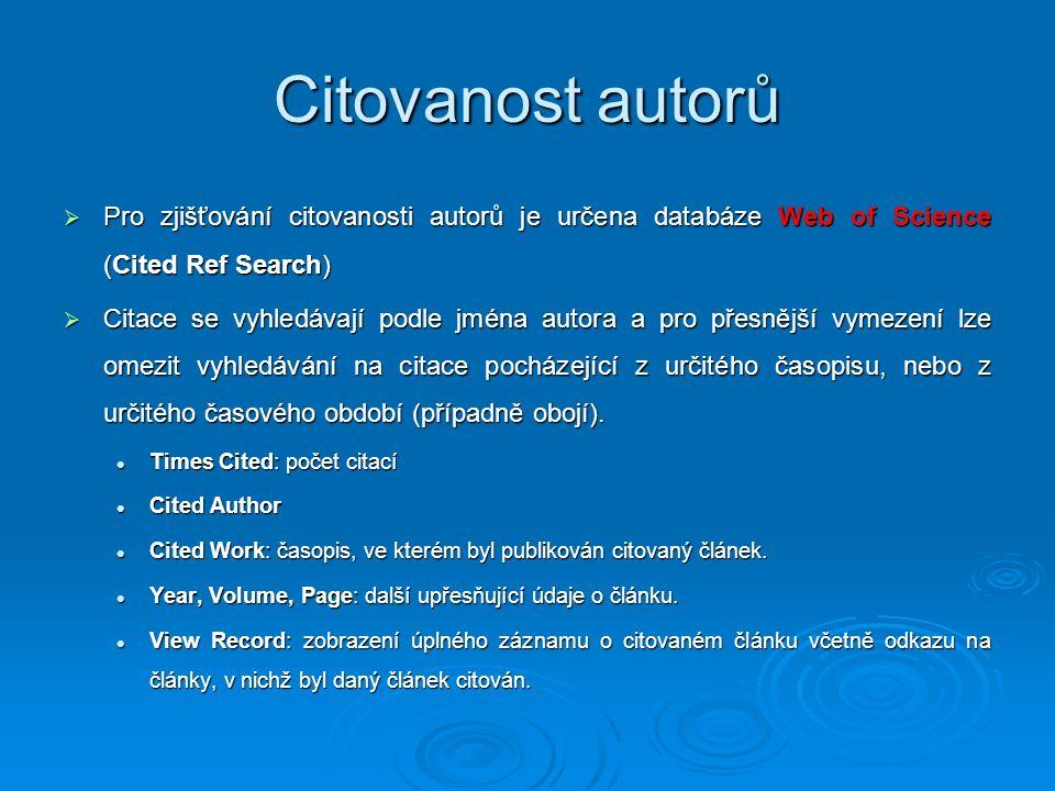 Citovanost autorů  Pro zjišťování citovanosti autorů je určena databáze Web of Science (Cited Ref Search)  Citace se vyhledávají podle jména autora