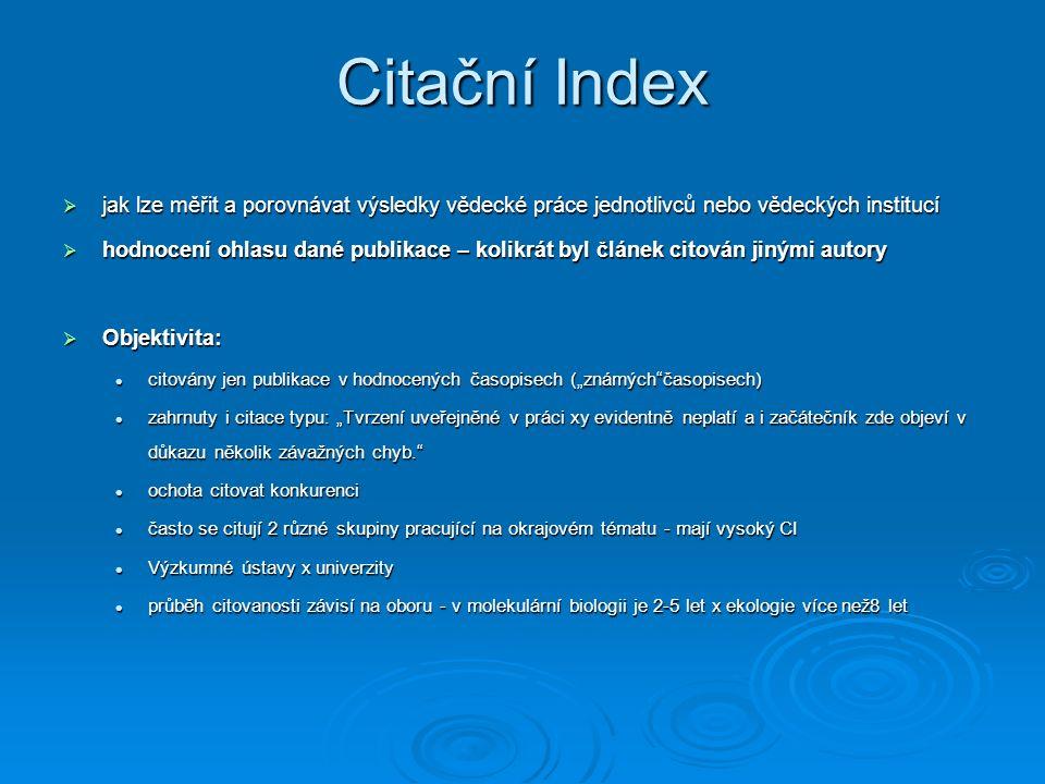 Citační Index  jak lze měřit a porovnávat výsledky vědecké práce jednotlivců nebo vědeckých institucí  hodnocení ohlasu dané publikace – kolikrát by
