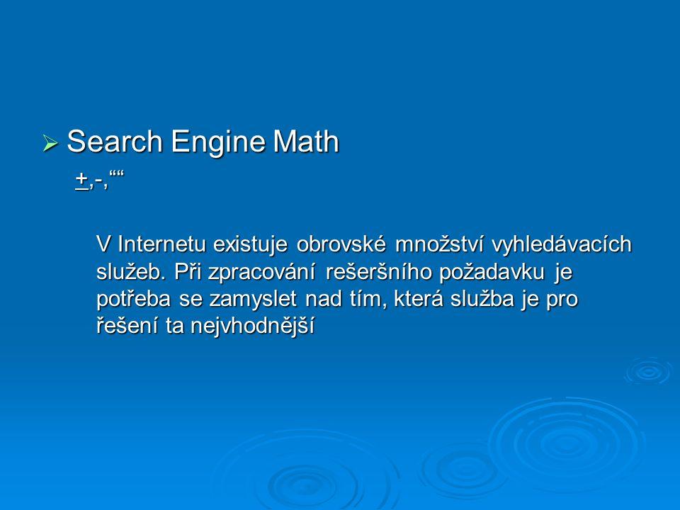 """ Search Engine Math +,-,"""""""" V Internetu existuje obrovské množství vyhledávacích služeb. Při zpracování rešeršního požadavku je potřeba se zamyslet na"""