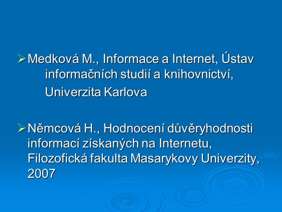  Medková M., Informace a Internet, Ústav informačních studií a knihovnictví, Univerzita Karlova Univerzita Karlova  Němcová H., Hodnocení důvěryhodn