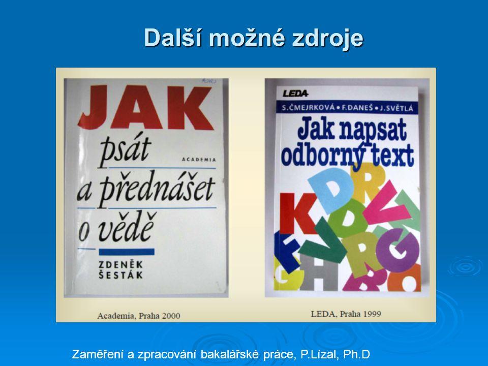Další možné zdroje Zaměření a zpracování bakalářské práce, P.Lízal, Ph.D