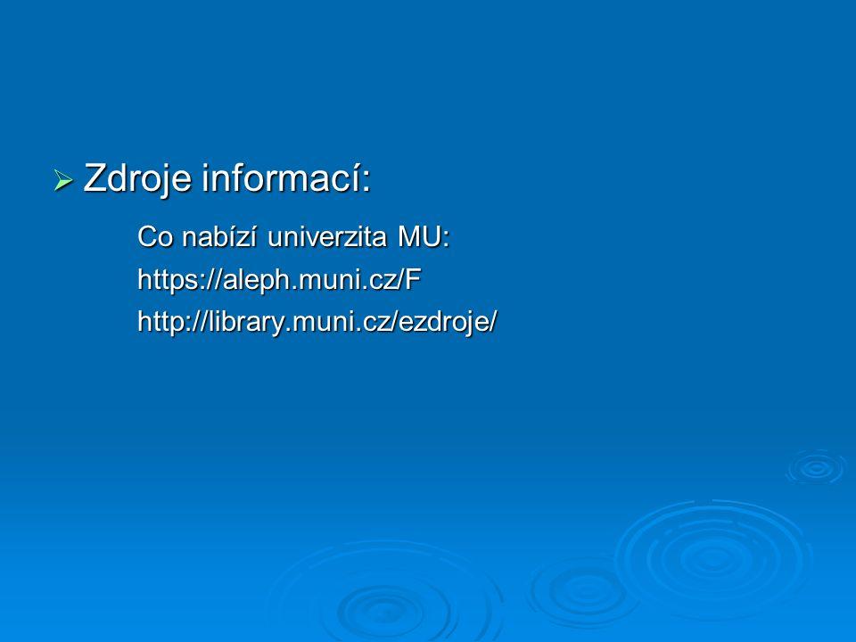  Zdroje informací: Co nabízí univerzita MU: https://aleph.muni.cz/Fhttp://library.muni.cz/ezdroje/