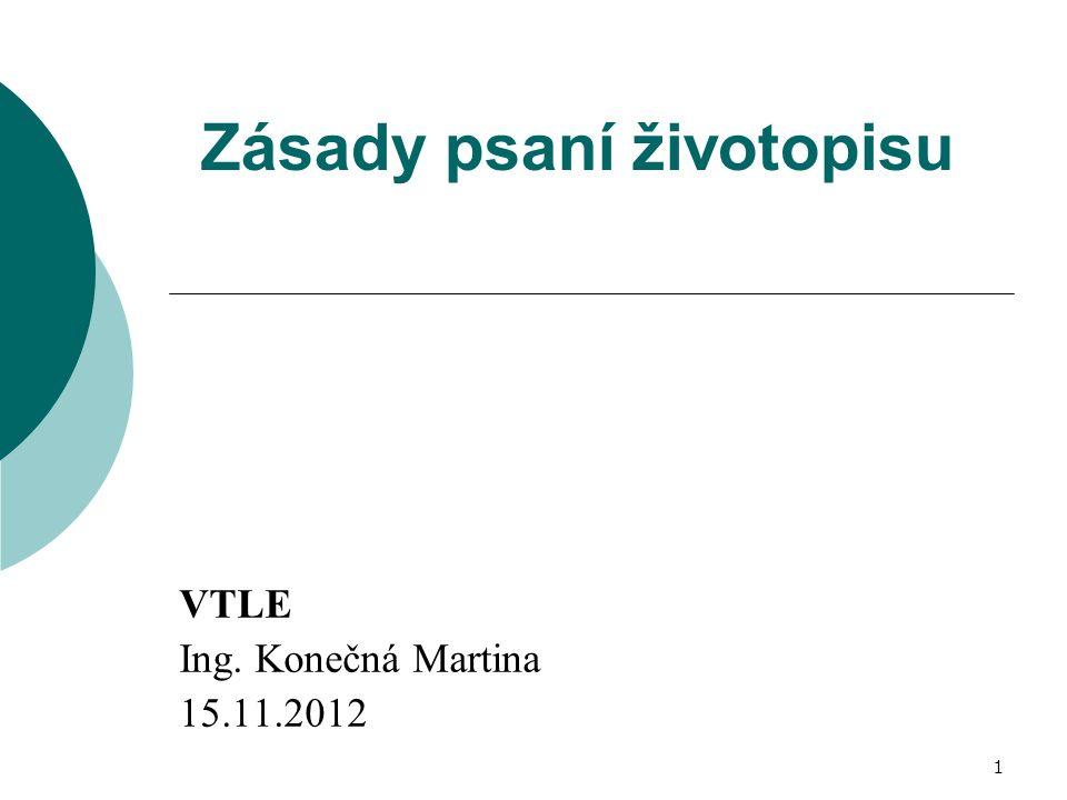 Zásady psaní životopisu VTLE Ing. Konečná Martina 15.11.2012 1
