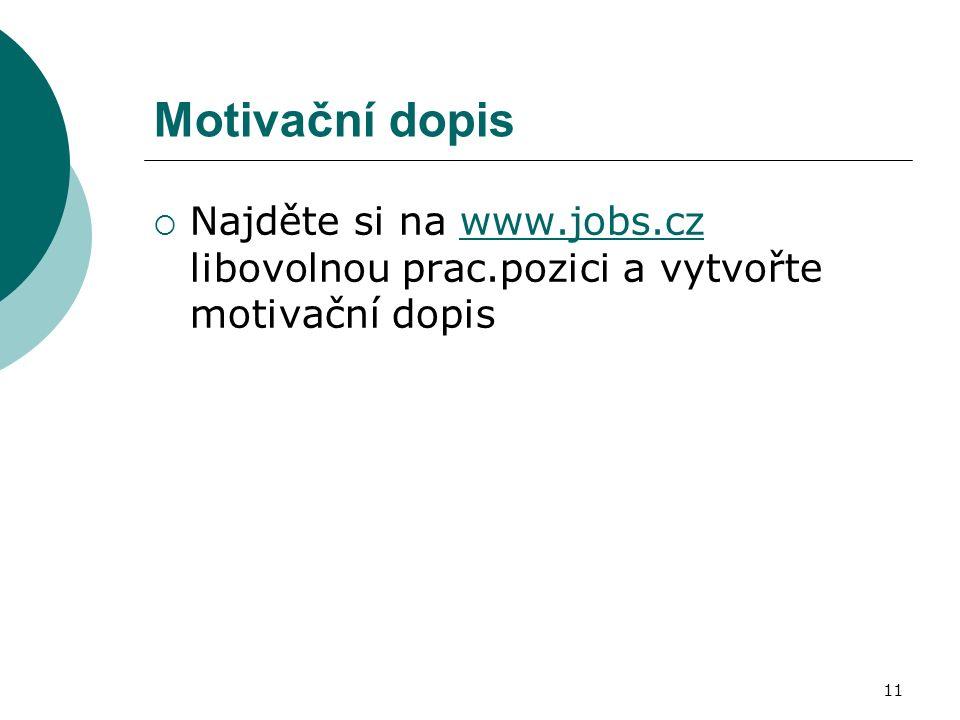 Motivační dopis  Najděte si na www.jobs.cz libovolnou prac.pozici a vytvořte motivační dopiswww.jobs.cz 11