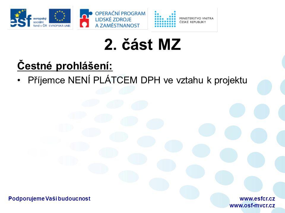 2. část MZ Čestné prohlášení: Příjemce NENÍ PLÁTCEM DPH ve vztahu k projektu www.esfcr.cz www.osf-mvcr.cz Podporujeme Vaši budoucnost