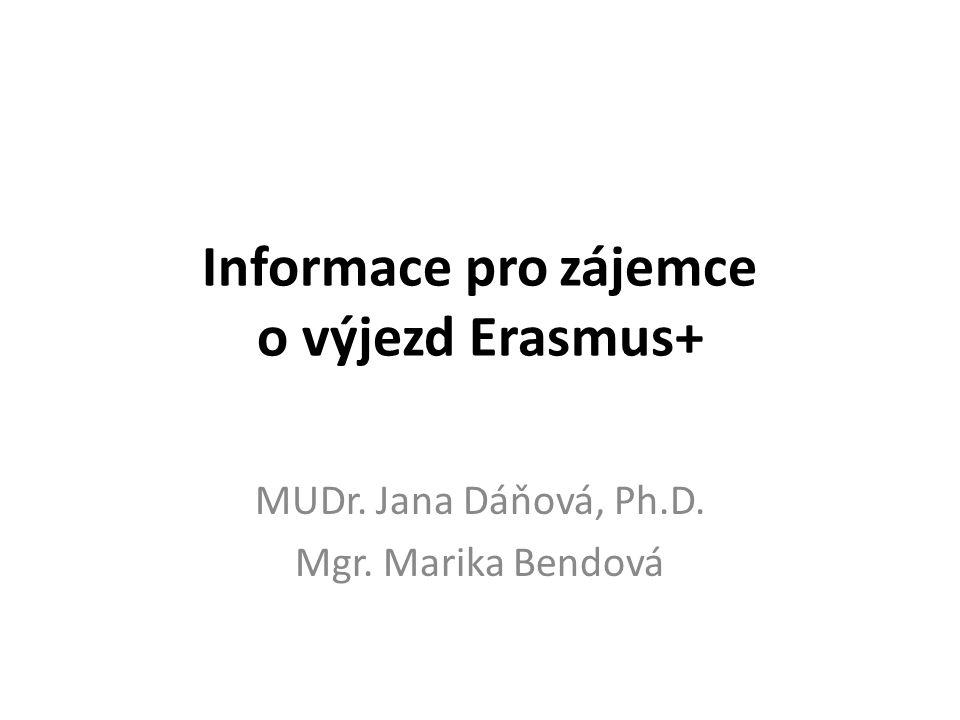 Informace pro zájemce o výjezd Erasmus+ MUDr. Jana Dáňová, Ph.D. Mgr. Marika Bendová