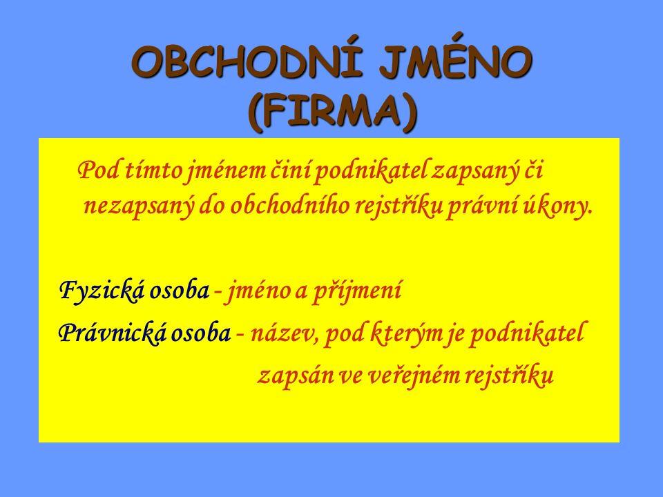 OBCHODNÍ JMÉNO (FIRMA) Pod tímto jménem činí podnikatel zapsaný či nezapsaný do obchodního rejstříku právní úkony. Fyzická osoba - jméno a příjmení Pr