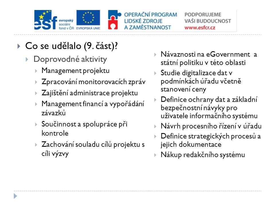  Co se udělalo (9. část)?  Doprovodné aktivity  Management projektu  Zpracování monitorovacích zpráv  Zajištění administrace projektu  Managemen