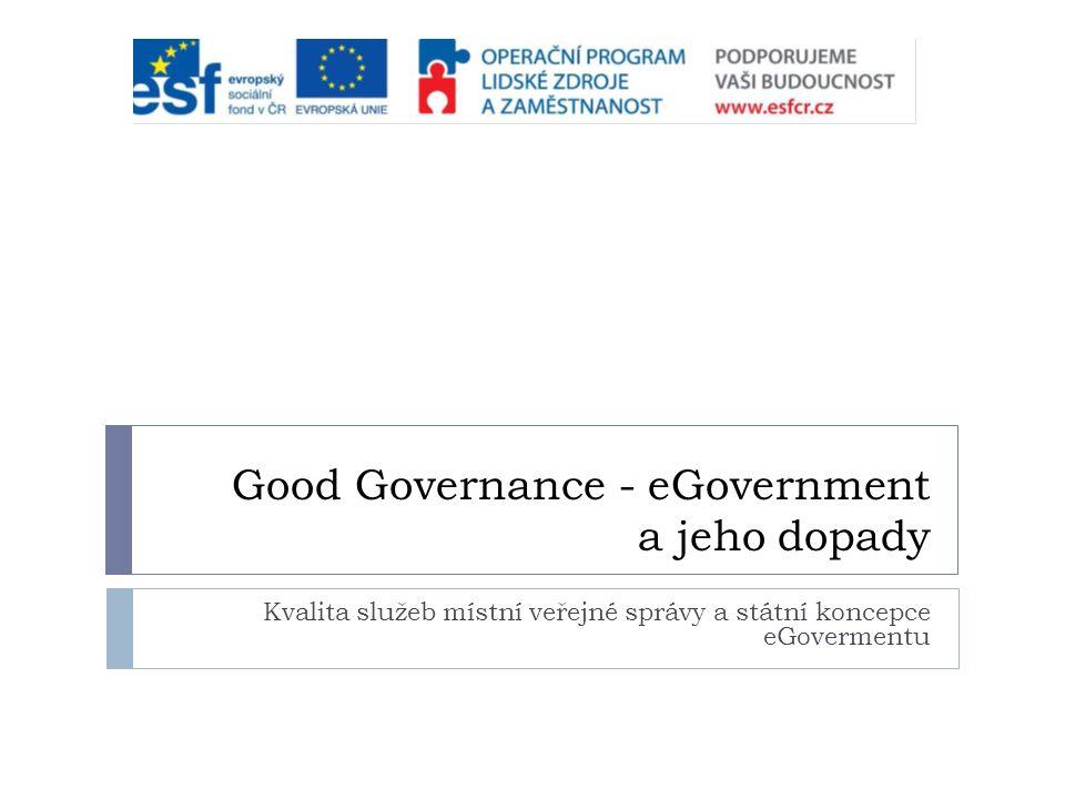 Good Governance - eGovernment a jeho dopady Kvalita služeb místní veřejné správy a státní koncepce eGovermentu