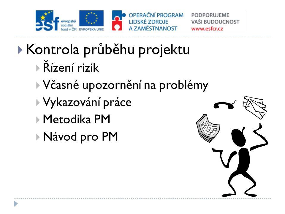  Kontrola průběhu projektu  Řízení rizik  Včasné upozornění na problémy  Vykazování práce  Metodika PM  Návod pro PM
