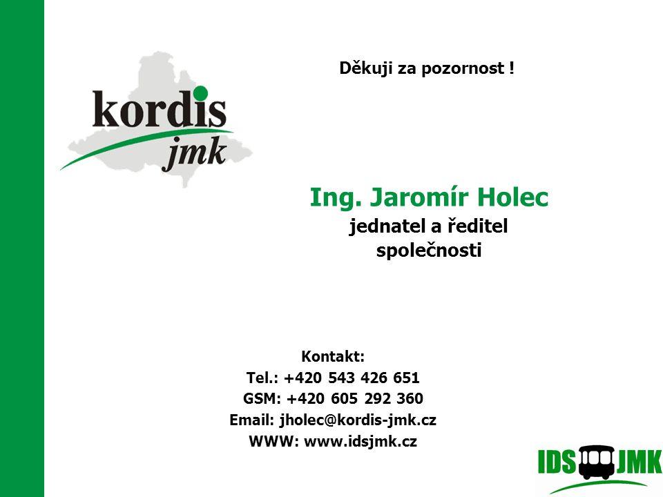 Děkuji za pozornost ! Kontakt: Tel.: +420 543 426 651 GSM: +420 605 292 360 Email: jholec@kordis-jmk.cz WWW: www.idsjmk.cz Ing. Jaromír Holec jednatel