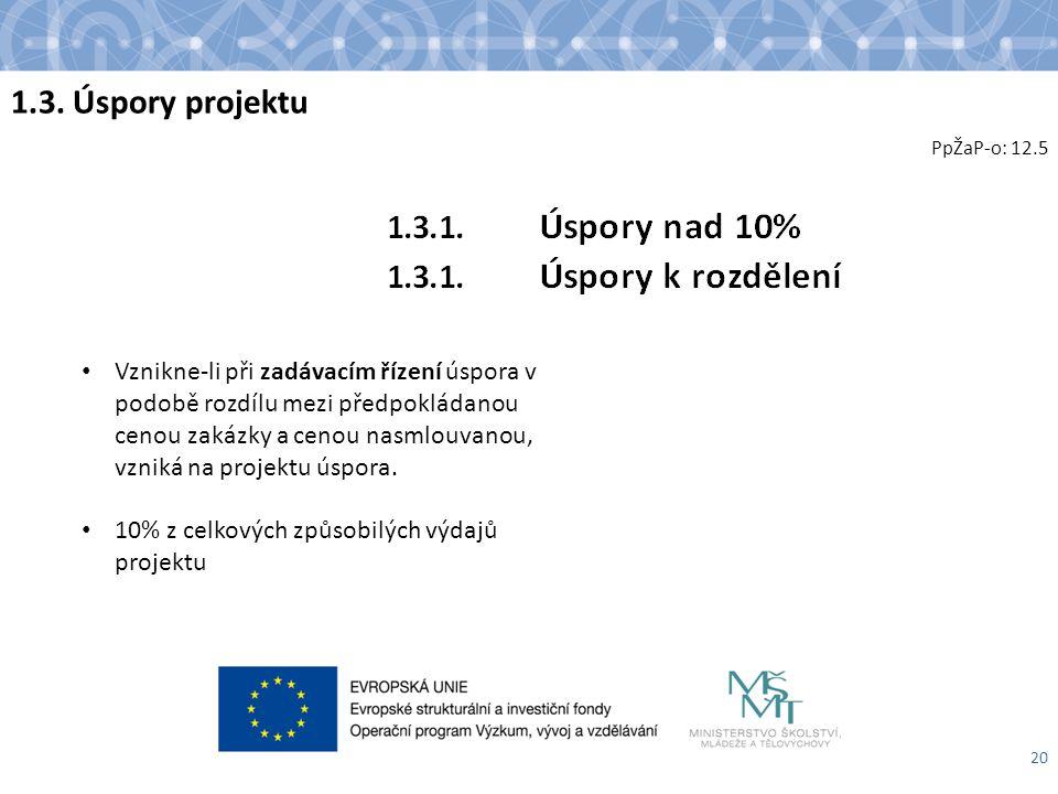 1.3. Úspory projektu 20 PpŽaP-o: 12.5 Vznikne-li při zadávacím řízení úspora v podobě rozdílu mezi předpokládanou cenou zakázky a cenou nasmlouvanou,