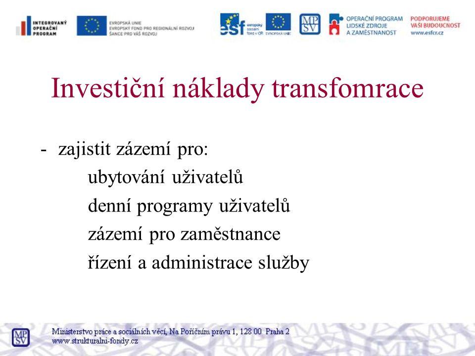 Investiční náklady transfomrace -zajistit zázemí pro: ubytování uživatelů denní programy uživatelů zázemí pro zaměstnance řízení a administrace služby