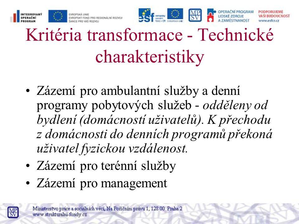 Kritéria transformace - Technické charakteristiky Zázemí pro ambulantní služby a denní programy pobytových služeb - odděleny od bydlení (domácností uživatelů).