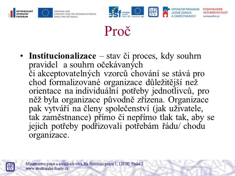Proč Institucionalizace – stav či proces, kdy souhrn pravidel a souhrn očekávaných či akceptovatelných vzorců chování se stává pro chod formalizované organizace důležitější než orientace na individuální potřeby jednotlivců, pro něž byla organizace původně zřízena.