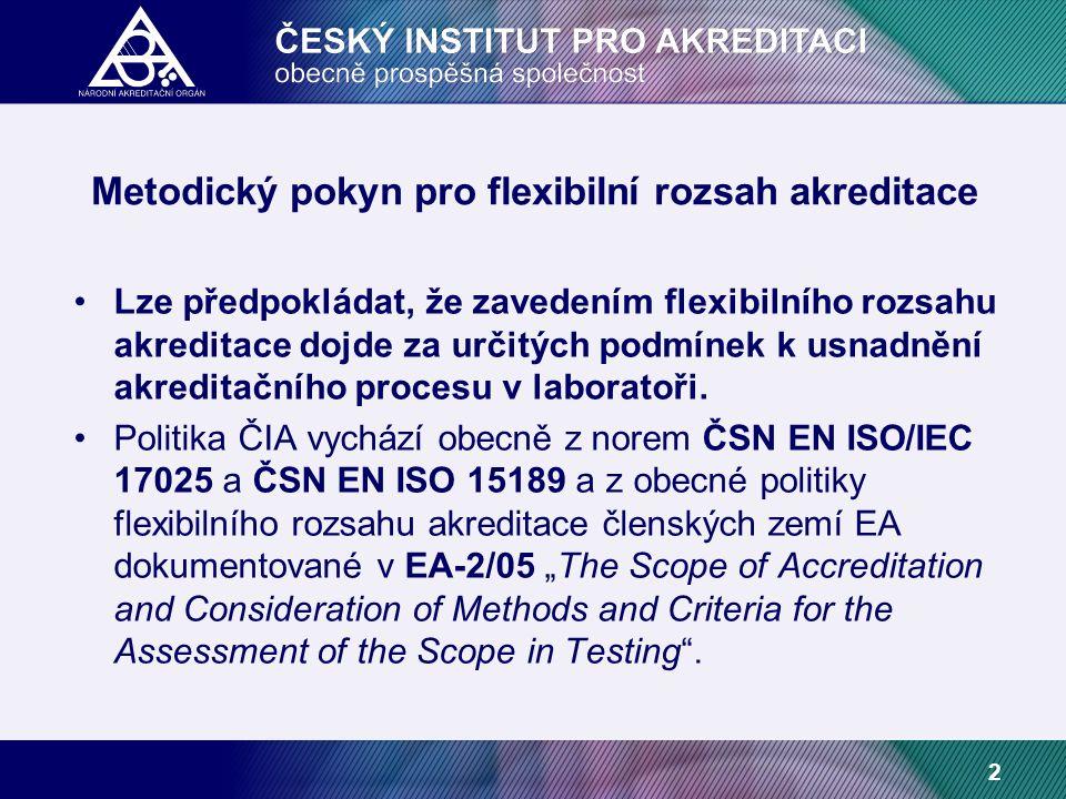 2 Metodický pokyn pro flexibilní rozsah akreditace Lze předpokládat, že zavedením flexibilního rozsahu akreditace dojde za určitých podmínek k usnadnění akreditačního procesu v laboratoři.
