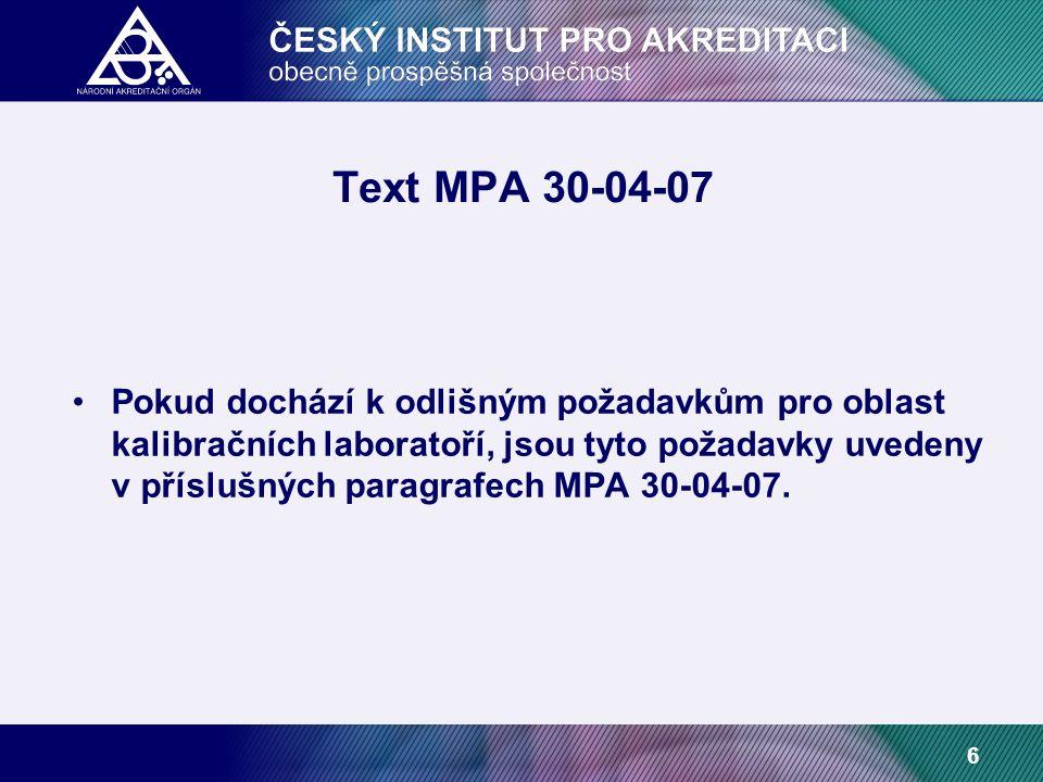 6 Text MPA 30-04-07 Pokud dochází k odlišným požadavkům pro oblast kalibračních laboratoří, jsou tyto požadavky uvedeny v příslušných paragrafech MPA 30-04-07.