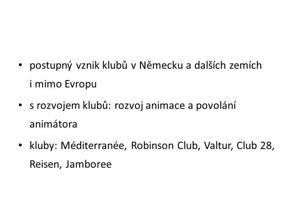 postupný vznik klubů v Německu a dalších zemích i mimo Evropu s rozvojem klubů: rozvoj animace a povolání animátora kluby: Méditerranée, Robinson Club, Valtur, Club 28, Reisen, Jamboree