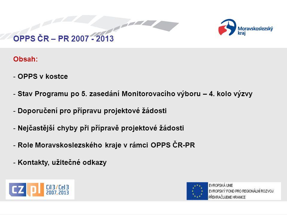 Seminář pro žadatele OPPS ČR-PR 2007 – 2013 OPPS ČR – PR 2007 - 2013 Doporučení pro přípravu projektové žádosti  žádost odevzdávat v dostatečném předstihu,  webová aplikace Benefit7 www.eu-zadost.cz, dvoujazyčná žádost,www.eu-zadost.cz v případě technických potíží: korinek@crr.cz; molak@crr.czmolak@crr.cz  projekt = provázanost aktivit české a polské strany,  společná česko-polská koncepce projektu, jasný přeshraniční dopad,  rozpočet projektu odpovídající alokaci (konkurují si projekty z celého pohraničí),  důraz na společnou přípravu s partnerem na druhé straně hranice,  vyváženost mezi neinvestičními a investičními výdaji,  výdaje musí být nezbytné pro realizaci cílů projektu,  shodnost jazykových verzí projektové žádosti (raději překládat z polštiny do češtiny - polská jazyková verze je vždy delší),  konzultovat, konzultovat a konzultovat…