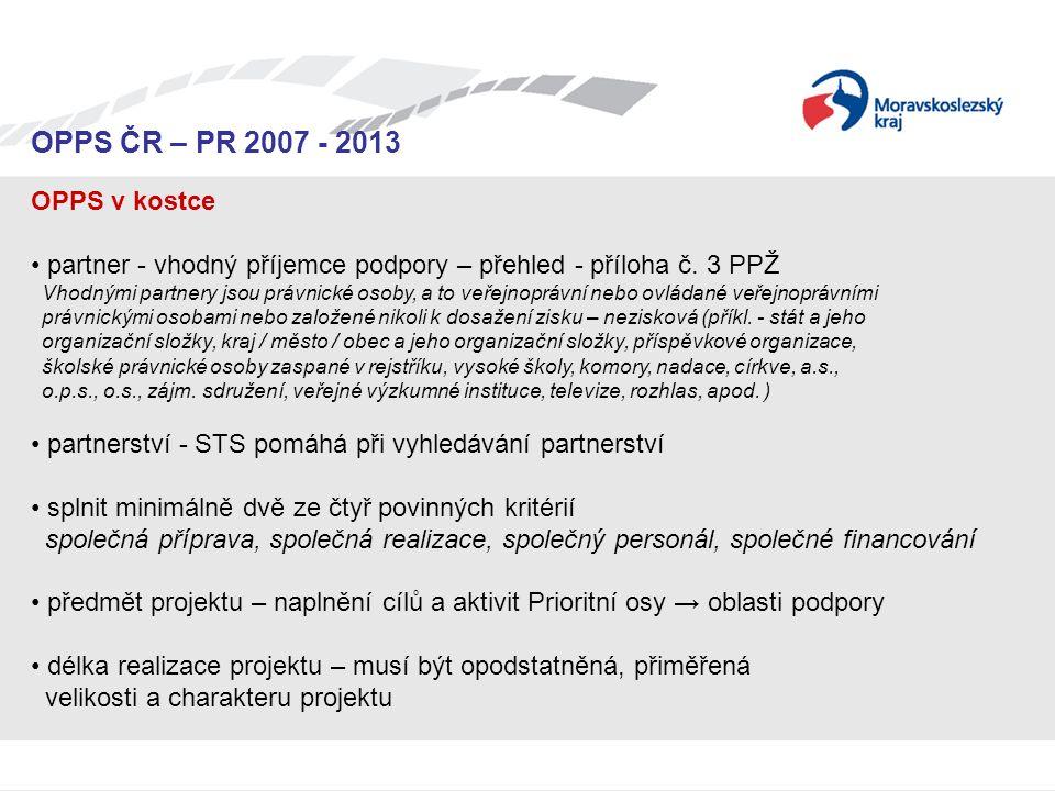Seminář pro žadatele OPPS ČR-PR 2007 – 2013 OPPS ČR – PR 2007 - 2013 OPPS v kostce partner - vhodný příjemce podpory – přehled - příloha č. 3 PPŽ Vhod