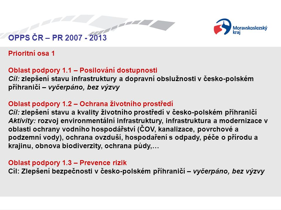 Seminář pro žadatele OPPS ČR-PR 2007 – 2013 OPPS ČR – PR 2007 - 2013 Prioritní osa 1 Oblast podpory 1.1 – Posilování dostupnosti Cíl: zlepšení stavu i