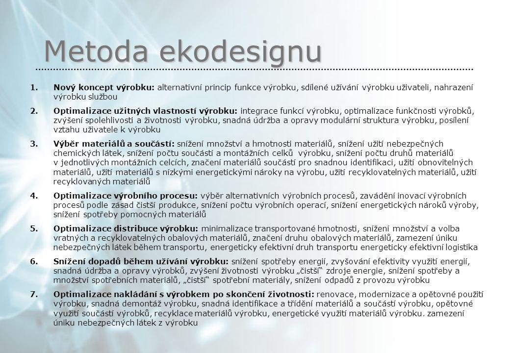 """1.Nový koncept výrobku: alternativní princip funkce výrobku, sdílené užívání výrobku uživateli, nahrazení výrobku službou 2.Optimalizace užitných vlastností výrobku: integrace funkcí výrobku, optimalizace funkčnosti výrobků, zvýšení spolehlivosti a životnosti výrobku, snadná údržba a opravy modulární struktura výrobku, posílení vztahu uživatele k výrobku 3.Výběr materiálů a součástí: snížení množství a hmotnosti materiálů, snížení užití nebezpečných chemických látek, snížení počtu součástí a montážních celků výrobku, snížení počtu druhů materiálů v jednotlivých montážních celcích, značení materiálů součástí pro snadnou identifikaci, užití obnovitelných materiálů, užití materiálů s nízkými energetickými nároky na výrobu, užití recyklovatelných materiálů, užití recyklovaných materiálů 4.Optimalizace výrobního procesu: výběr alternativních výrobních procesů, zavádění inovací výrobních procesů podle zásad čistší produkce, snížení počtu výrobních operací, snížení energetických nároků výroby, snížení spotřeby pomocných materiálů 5.Optimalizace distribuce výrobku: minimalizace transportované hmotnosti, snížení množství a volba vratných a recyklovatelných obalových materiálů, značení druhu obalových materiálů, zamezení úniku nebezpečných látek během transportu, energeticky efektivní druh transportu energeticky efektivní logistika 6.Snížení dopadů během užívání výrobku: snížení spotřeby energií, zvyšování efektivity využití energií, snadná údržba a opravy výrobků, zvýšení životnosti výrobku """"čistší zdroje energie, snížení spotřeby a množství spotřebních materiálů, """"čistší spotřební materiály, snížení odpadů z provozu výrobku 7.Optimalizace nakládání s výrobkem po skončení životnosti: renovace, modernizace a opětovné použití výrobku, snadná demontáž výrobku, snadná identifikace a třídění materiálů a součástí výrobku, opětovné využití součástí výrobků, recyklace materiálů výrobku, energetické využití materiálů výrobku, zamezení úniku nebezpečných látek z výrobku Metoda ekodesi"""