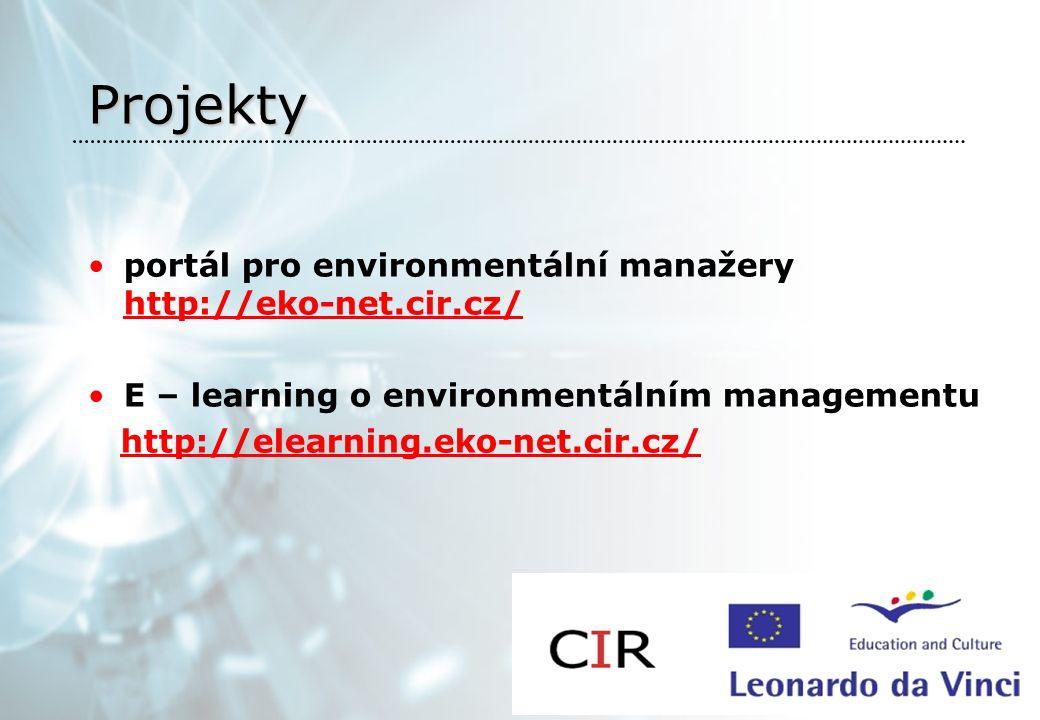 Projekty portál pro environmentální manažery http://eko-net.cir.cz/ http://eko-net.cir.cz/ E – learning o environmentálním managementu http://elearning.eko-net.cir.cz/